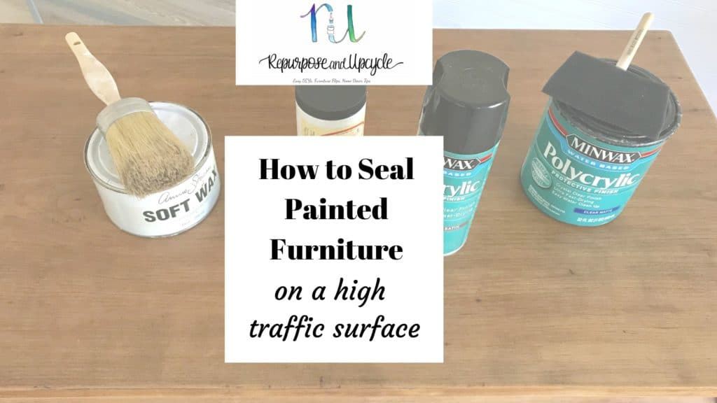 how to seal painted or unpainted furniture for high traffic use